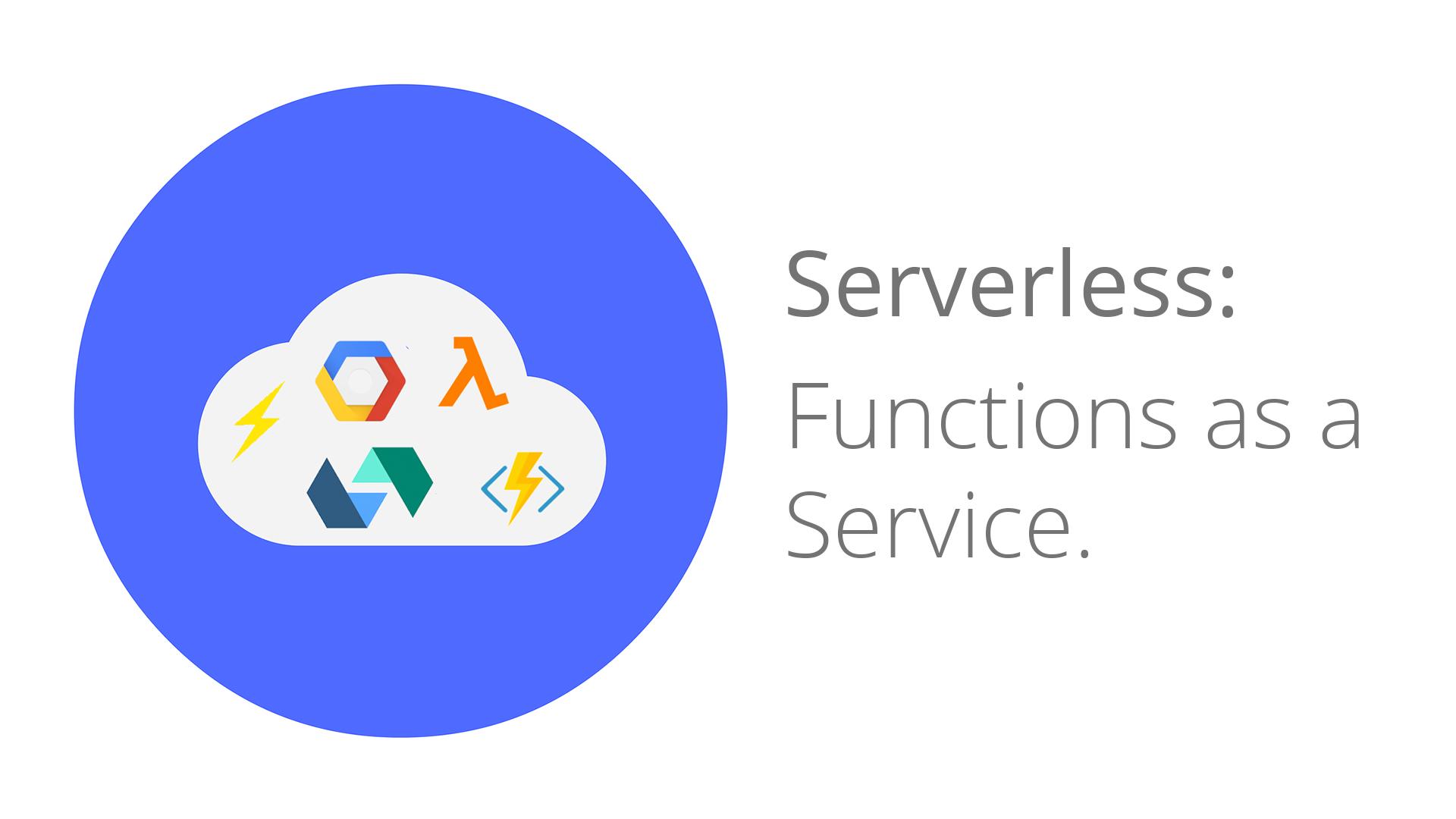 Functions as a service: Introducción a arquitecturas serverless